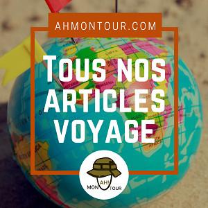 Tous les articles de voyage sur Ahmontour.com